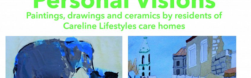 Personal Visions: Paintings, Drawings and Ceramics by Residents of Careline Lifestyles Care Homes